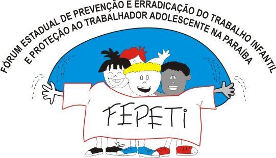 Fórum Estadual de Prevenção e Erradicação do Trabalho Infantil e Proteção ao Trabalhador Adolescente na Paraíba (Fepeti)